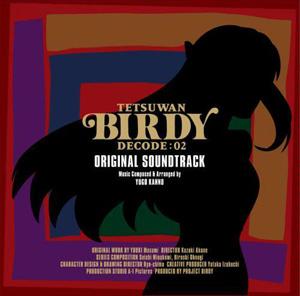Tetsuwan Birdy Decode:02 Original Soundtrack