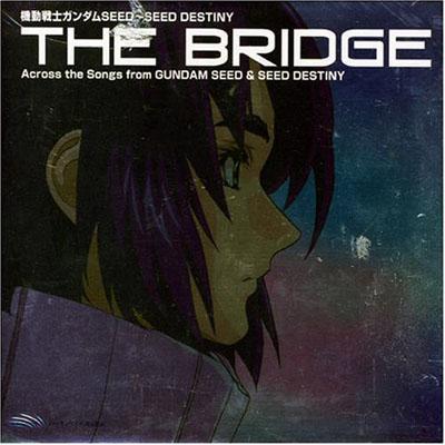 Kidou Senshi Gundam SEED / SEED Destiny: The Bridge - Across the Songs from Gundam SEED & SEED Destiny