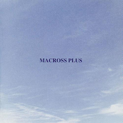 Macross Plus Original Soundtrack Plus: For Fans Only